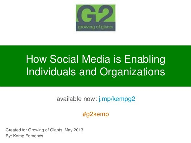 How Social Media is EnablingIndividuals and Organizationsavailable now: j.mp/kempg2#g2kempCreated for Growing of Giants, M...