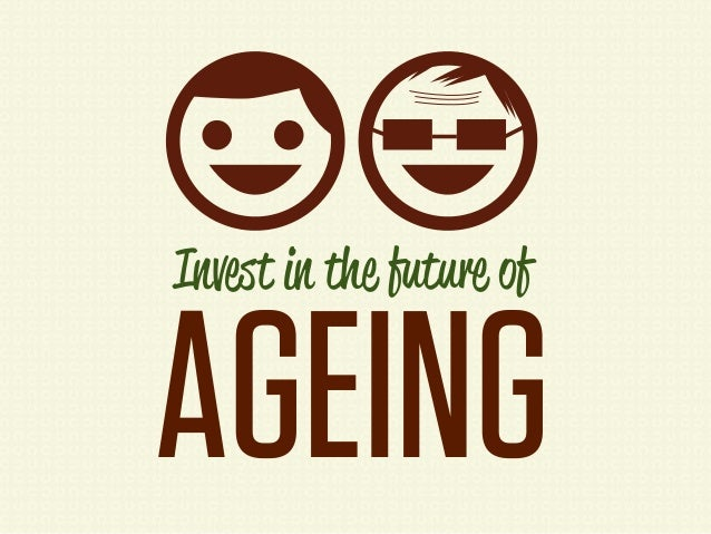 Invest in the future ofAGEING