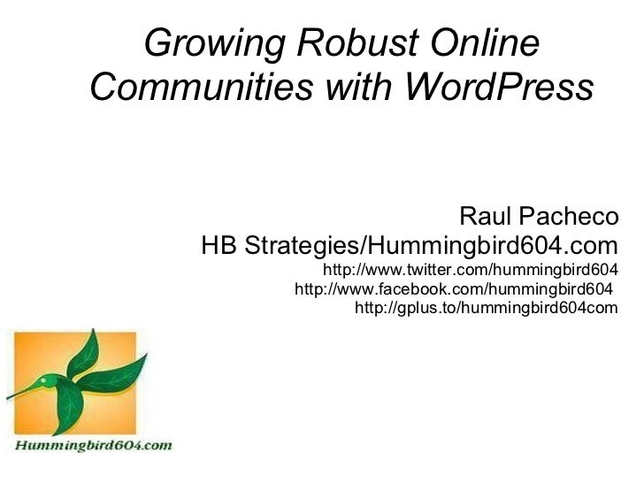 Growing Robust OnlineCommunities with WordPress                         Raul Pacheco     HB Strategies/Hummingbird604.com ...