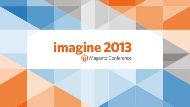 Growing strong: How start-ups and SMBs grow with Magento Enterprise | Imagine 2013 Business Solution | Michael Harvey