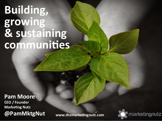 Building,     growing     &  sustaining   communi2es    Pam  Moore   CEO  /  Founder   Marke2ng  ...