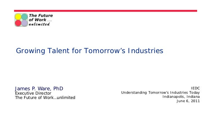 Growing Talent for Tomorrow's IndustriesJames P. Ware, PhD                                                  IEDCExecutive ...