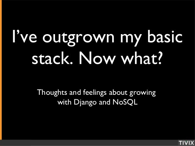 Hivereader.com I've outgrown my basic stack. Now what? Thoughts and feelings about growing with Django and NoSQL