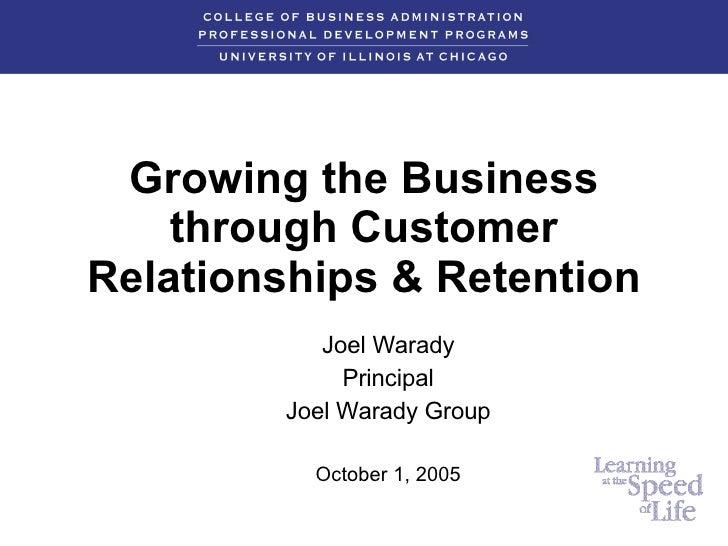 Growing the Business through Customer Relationships & Retention Joel Warady Principal Joel Warady Group October 1, 2005