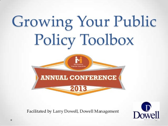 Facilitated by Larry Dowell, Dowell ManagementGrowing Your PublicPolicy Toolbox