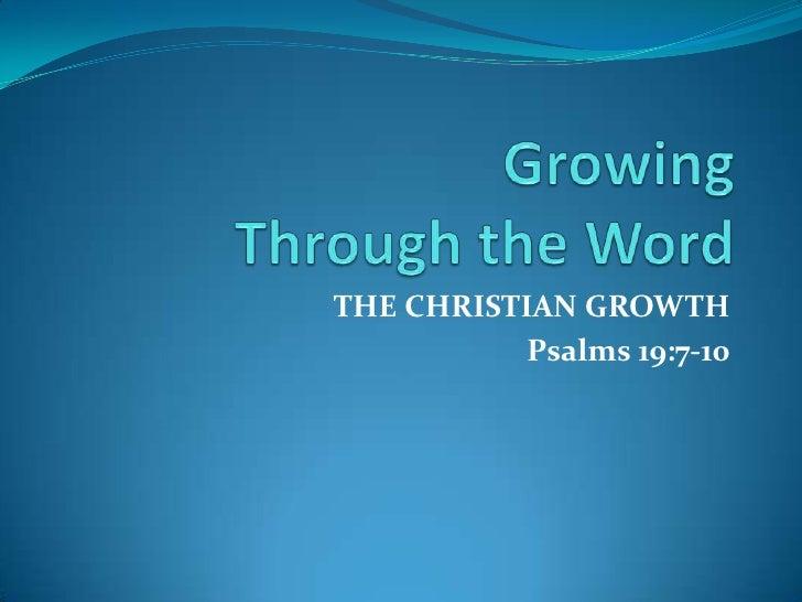 GrowingThrough the Word<br />THE CHRISTIAN GROWTH<br />Psalms 19:7-10<br />