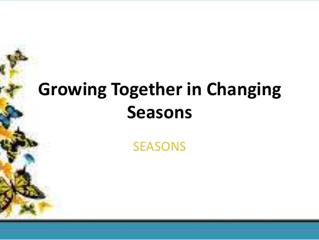 Growing together in changing seasons