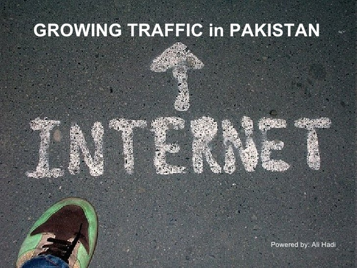 GROWING TRAFFIC in PAKISTAN Powered by: Ali Hadi