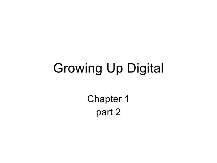 Growing Up Digital Chapter 1 part 2