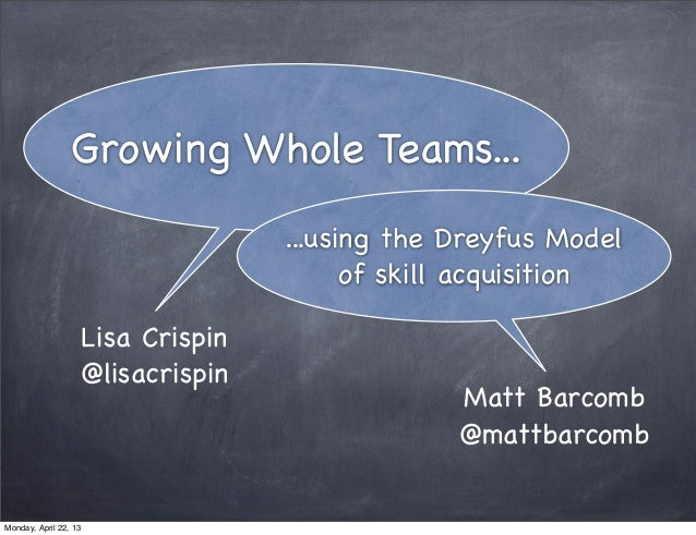 Growing Whole Teams...                                  ...using the Dreyfus Model                                        ...