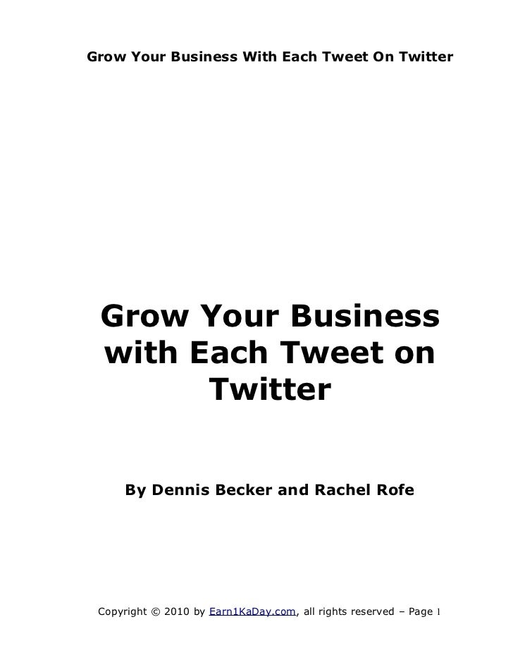 Grow Your Business With Each Tweet On Twitter Grow Your Business with Each Tweet on       Twitter     By Dennis Becker and...