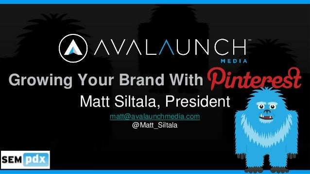 Growing Your Brand With        Matt Siltala, President              matt@avalaunchmedia.com                   @Matt_Siltala