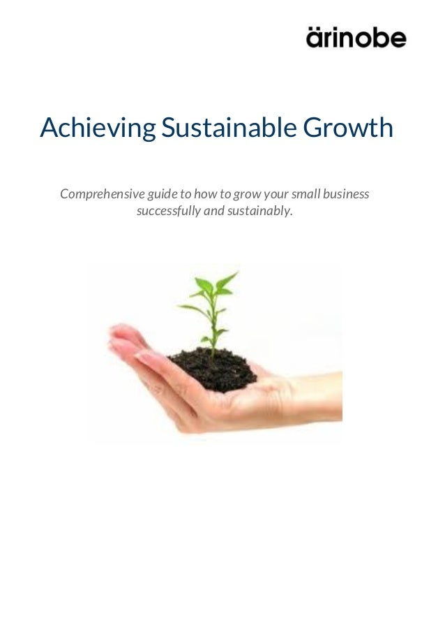 Achieving Sustainable Growth Comprehensive guide to how to grow your small business successfully and sustainably.