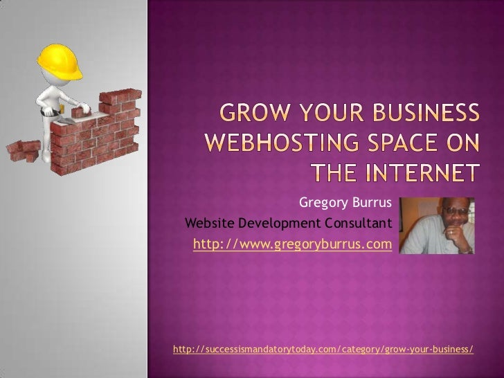 Grow Your Business webhosting space on the internet<br />Gregory Burrus<br />Website Development Consultant<br />http://ww...