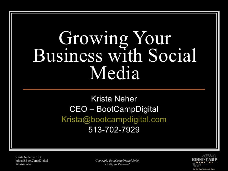 Growing Your Business with Social Media Krista Neher CEO – BootCampDigital [email_address] 513-702-7929