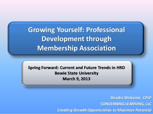 Growing Yourself: Professional Development through Membership Association Spring Forward: Current and Future Trends in HRD...