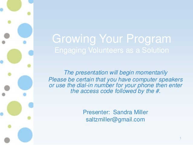 Growing Your Program  Engaging Volunteers as a Solution     The presentation will begin momentarilyPlease be certain that ...