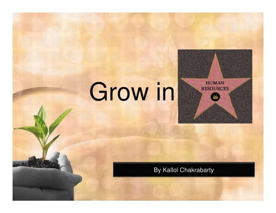 Grow in     By Kallol Chakrabarty