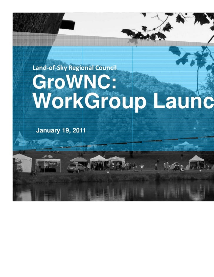 Land-of-Sky Regional CouncilGroWNC:WorkGroup Launch January 19, 2011