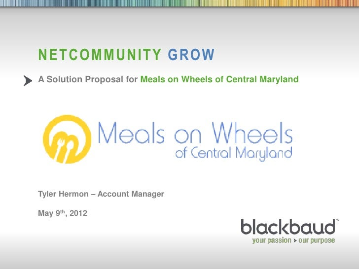 NETCOMMUNITY GROW           A Solution Proposal for Meals on Wheels of Central Maryland           Tyler Hermon – Account M...