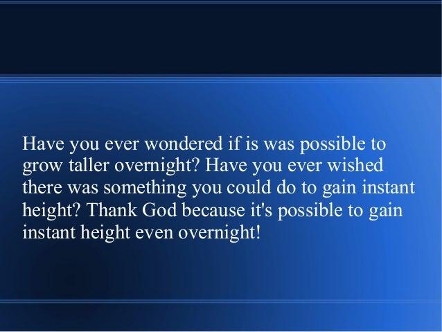 Grow taller overnight