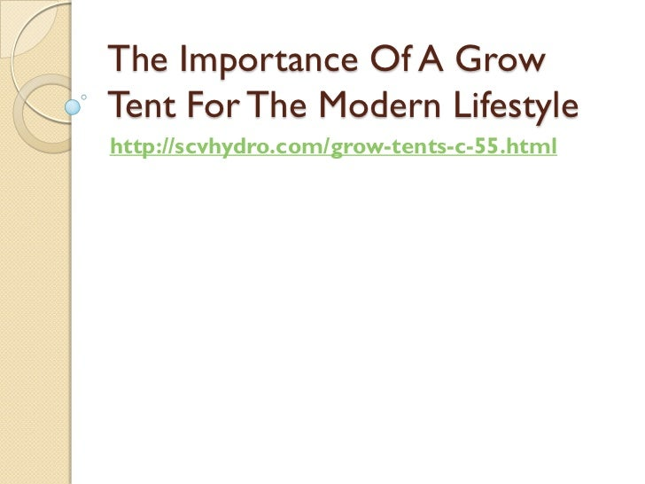 The Importance Of A GrowTent For The Modern Lifestylehttp://scvhydro.com/grow-tents-c-55.html