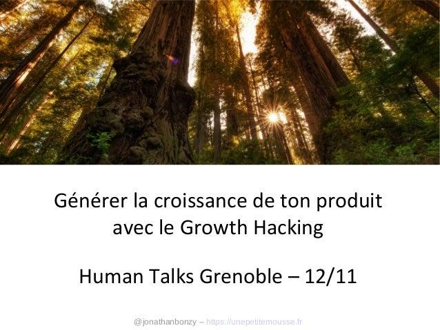 Générer la croissance de ton produit avec le Growth Hacking Human Talks Grenoble – 12/11 @jonathanbonzy – https://unepetit...