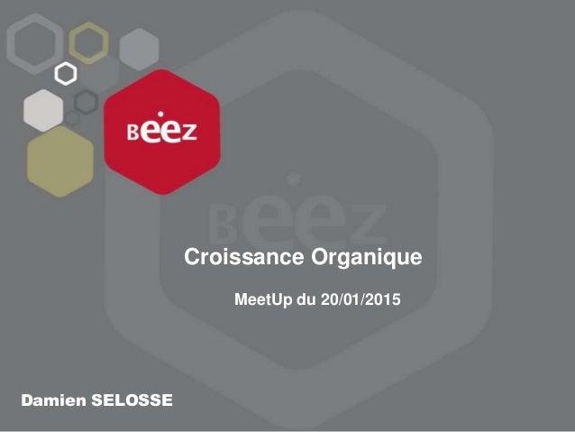 Croissance Organique MeetUp du 20/01/2015 Damien SELOSSE