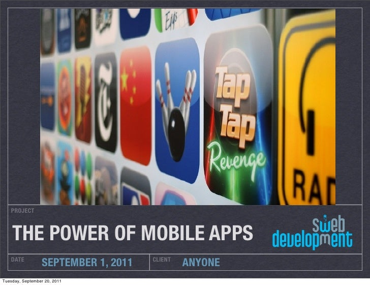 PROJECT    THE POWER OF MOBILE APPS   DATE                              CLIENT                 SEPTEMBER 1, 2011          ...