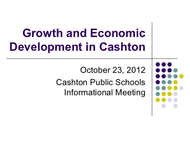 Growth and EconomicDevelopment in Cashton             October 23, 2012       Cashton Public Schools        Informational M...