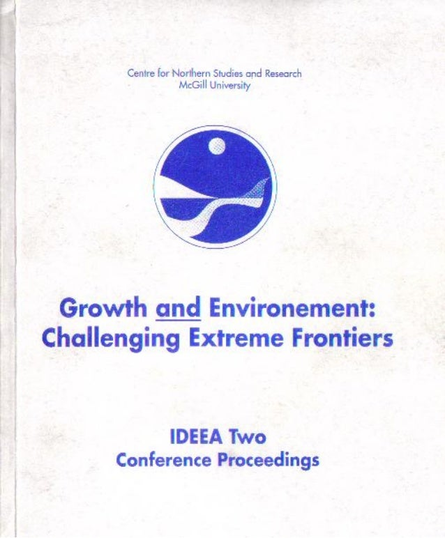 Growth and environment   challenging extreme frontiers - ideea two conference proceedings - centre for northen studies and...
