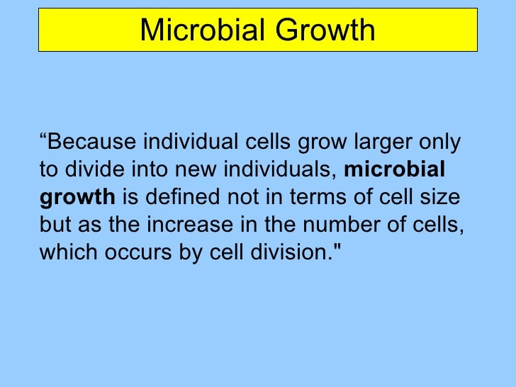 "Microbial Growth "" Because individual cells grow larger only to divide into new individuals,  microbial growth  is defined..."