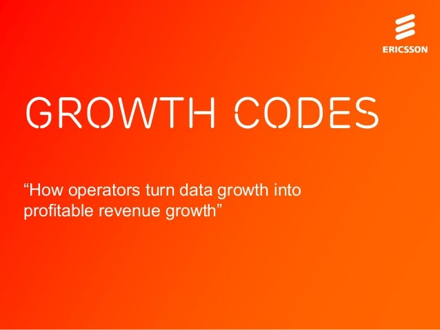 """growth codes""""How operators turn data growth intoprofitable revenue growth"""""""