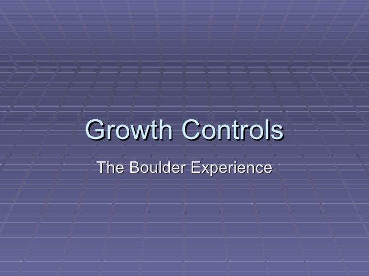 Growth Controls The Boulder Experience