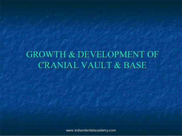 Growth &development of   cranial vault & base   /fixed orthodontic courses