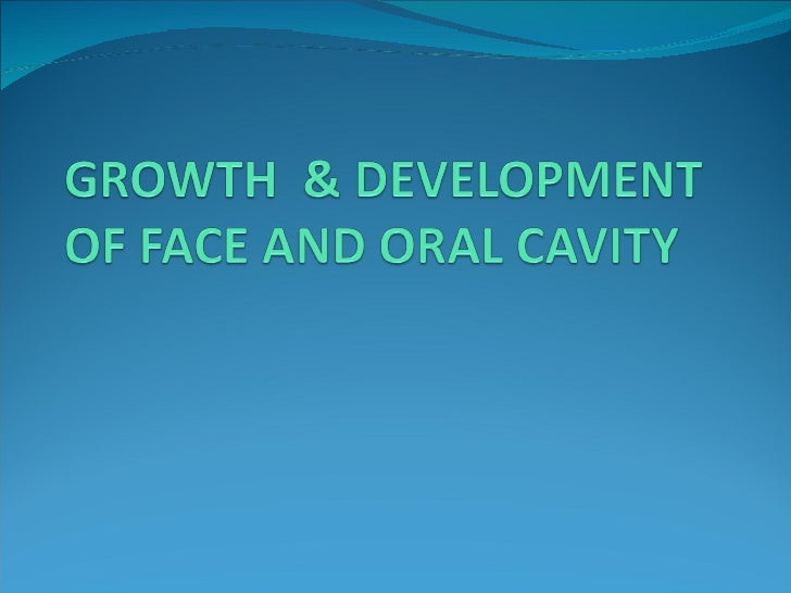 Growth    Development Of Face And Oral Cavity