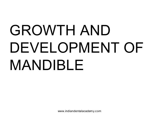 GROWTH AND DEVELOPMENT OF MANDIBLE www.indiandentalacademy.com