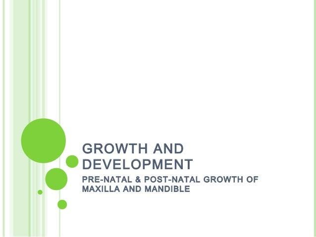 GROWTH ANDDEVELOPMENTPRE-NATAL & POST-NATAL GROWTH OFMAXILLA AND MANDIBLE