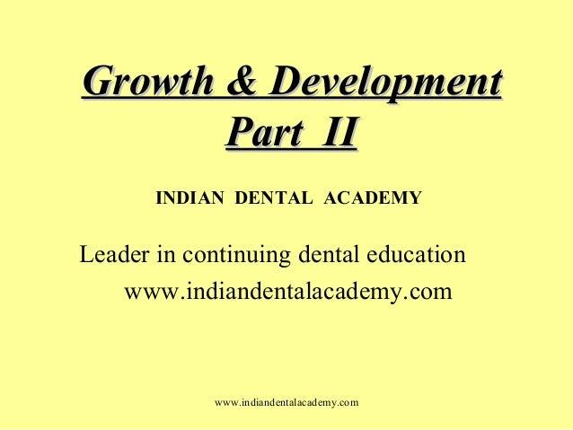 Growth & DevelopmentGrowth & Development Part IIPart II www.indiandentalacademy.com INDIAN DENTAL ACADEMY Leader in contin...