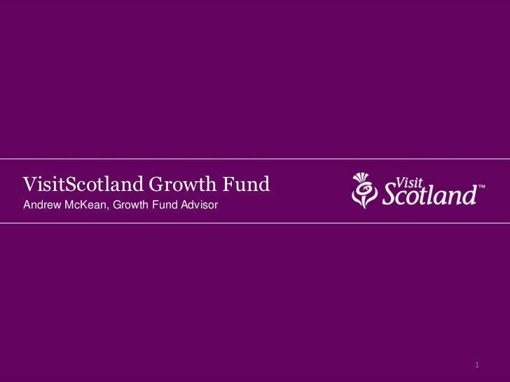 VisitScotland Growth FundAndrew McKean, Growth Fund Advisor                                     1