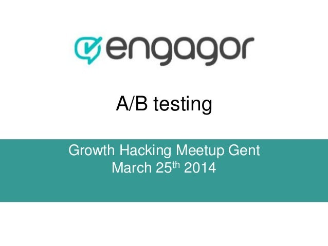A/B testing Growth Hacking Meetup Gent March 25th 2014