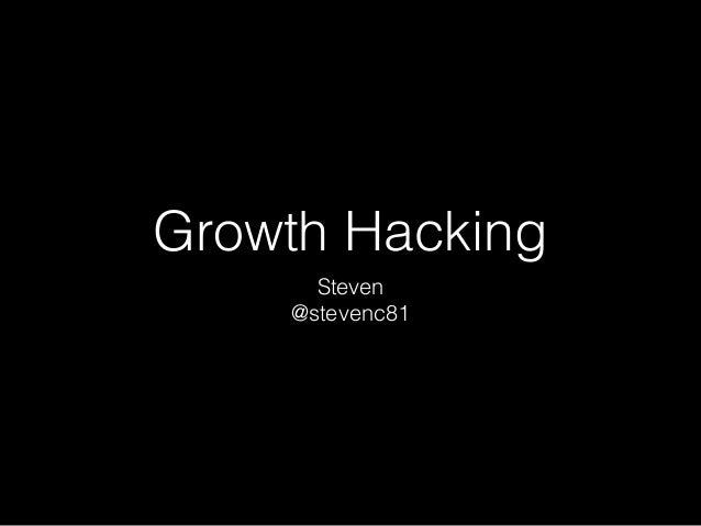 Growth Hacking Steven @stevenc81