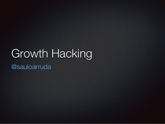 Growth Hacking @sauloarruda