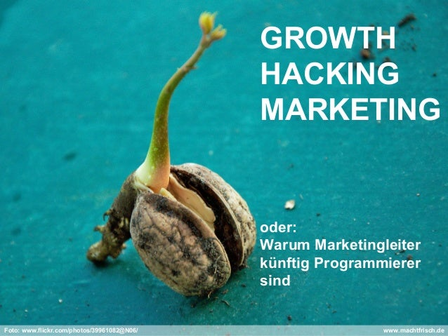 GROWTH HACKING MARKETING oder: Warum Marketingleiter künftig Programmierer sind Foto: www.flickr.com/photos/39961082@N06/ ...