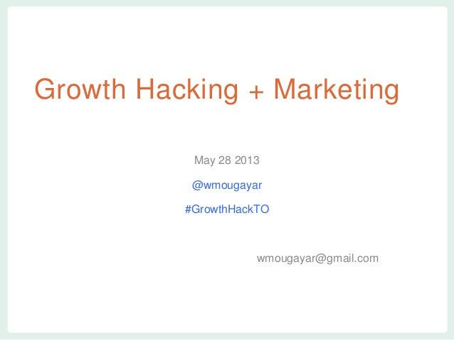 vvvGrowth Hacking + MarketingMay 28 2013@wmougayar#GrowthHackTOwmougayar@gmail.com