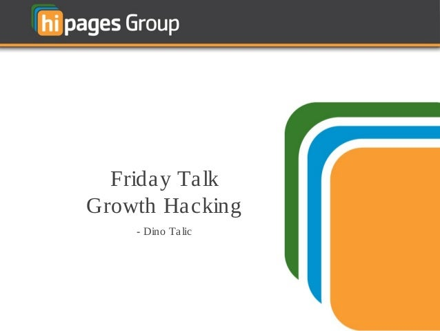 Growth Hacking - hipages Group Friday talk