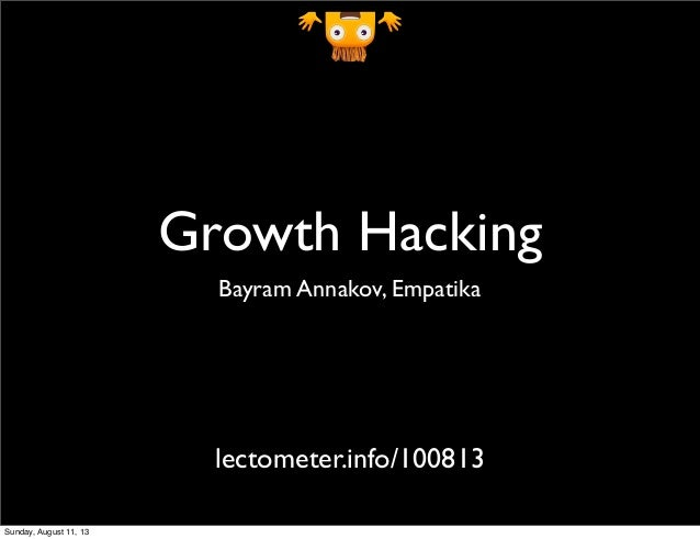Growth Hacking Bayram Annakov, Empatika lectometer.info/100813 Sunday, August 11, 13