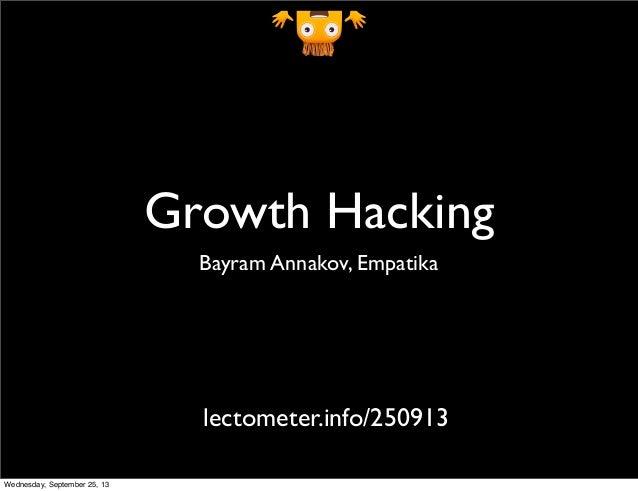 Growth Hacking Bayram Annakov, Empatika lectometer.info/250913 Wednesday, September 25, 13