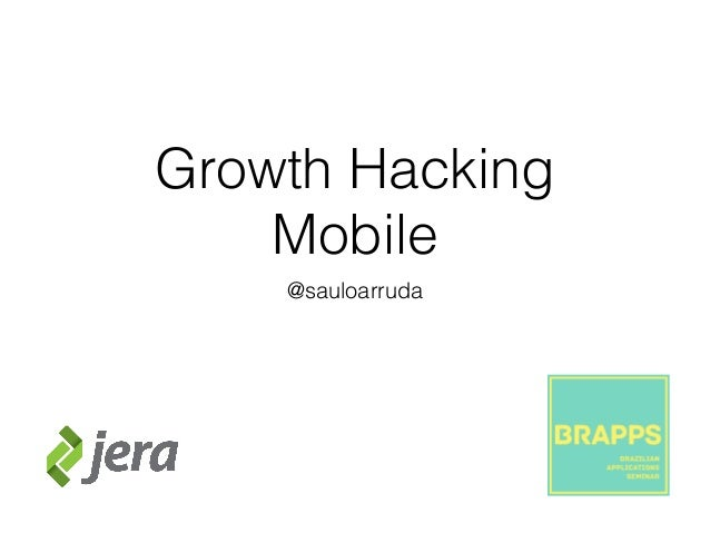 Growth Hacking Mobile - BRAPPS 2014