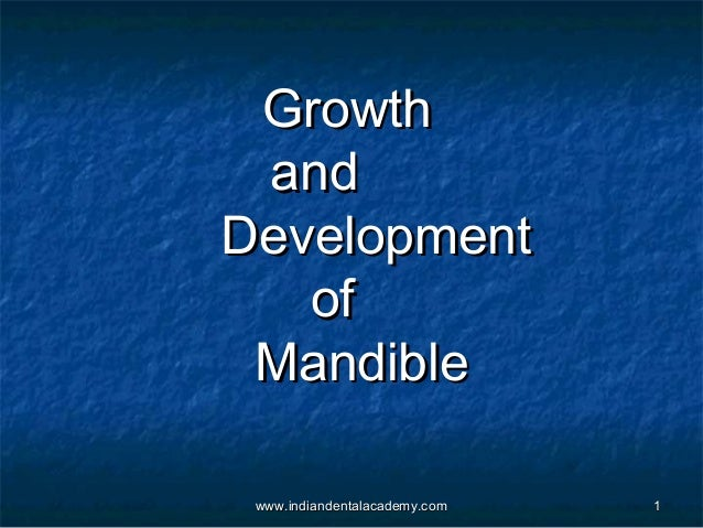 Growth and Development of Mandible www.indiandentalacademy.com  1